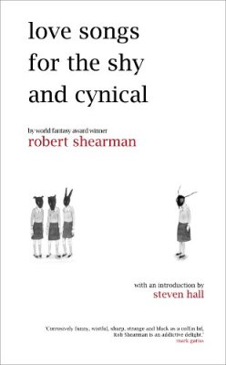 Love Songs for the Shy and Cynical, by Rober Shearman